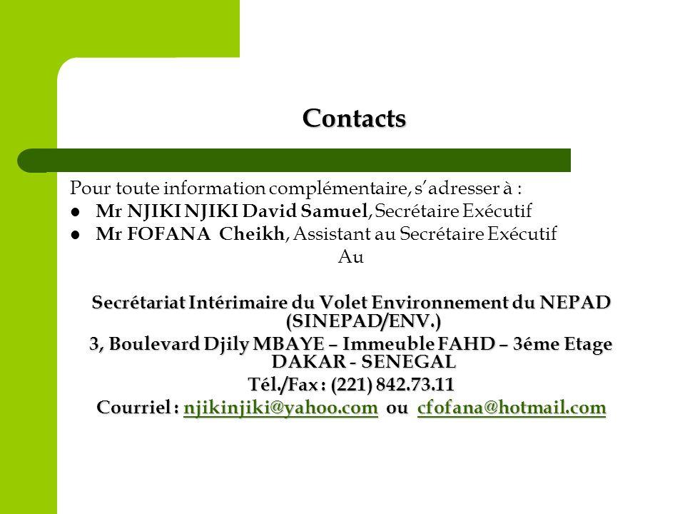 Contacts Pour toute information complémentaire, sadresser à : Mr NJIKI NJIKI David Samuel, Secrétaire Exécutif Mr FOFANA Cheikh, Assistant au Secrétai