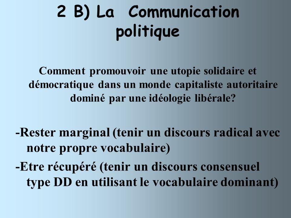 2 B) La Communication politique Comment promouvoir une utopie solidaire et démocratique dans un monde capitaliste autoritaire dominé par une idéologie libérale.