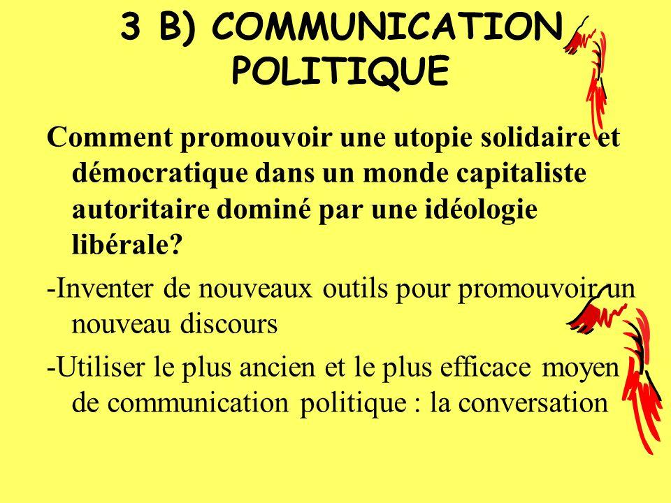 3 B) COMMUNICATION POLITIQUE Comment promouvoir une utopie solidaire et démocratique dans un monde capitaliste autoritaire dominé par une idéologie libérale.