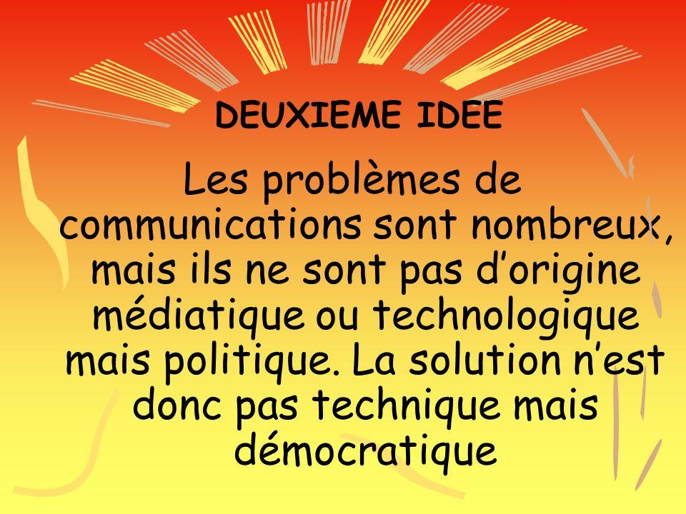 DEUXIEME IDEE Les problèmes de communications sont nombreux, mais ils ne sont pas dorigine médiatique ou technologique mais politique.