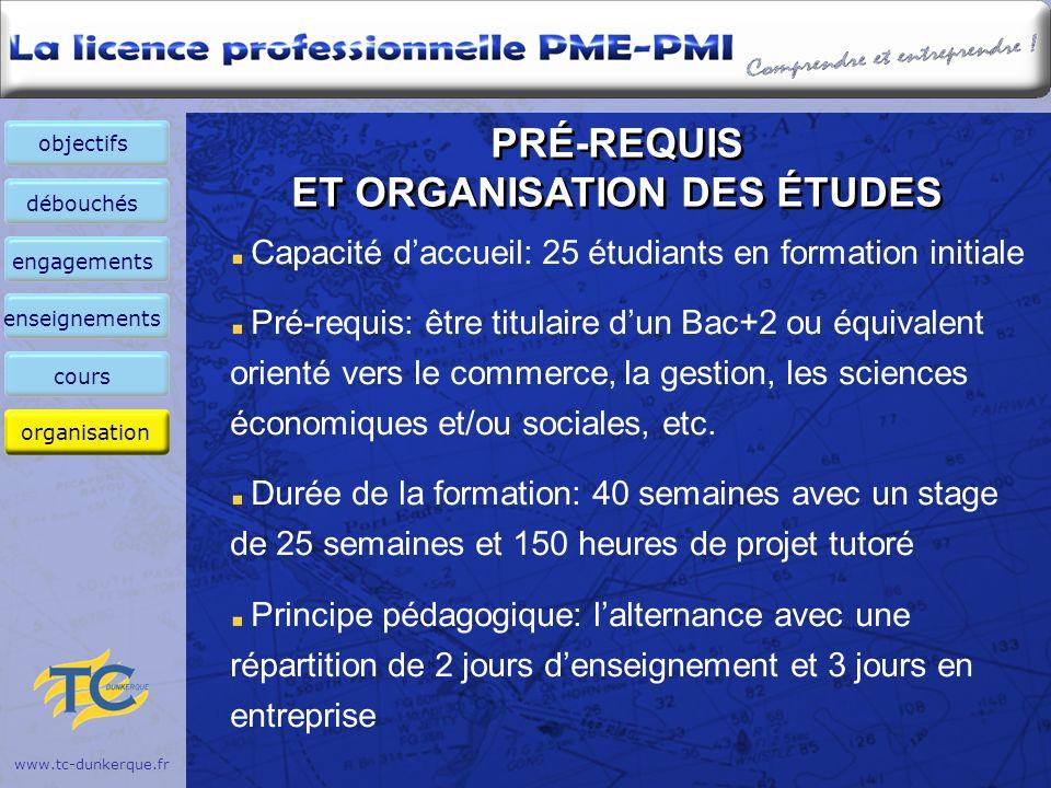 www.tc-dunkerque.fr PRÉ-REQUIS ET ORGANISATION DES ÉTUDES Capacité daccueil: 25 étudiants en formation initiale Pré-requis: être titulaire dun Bac+2 o