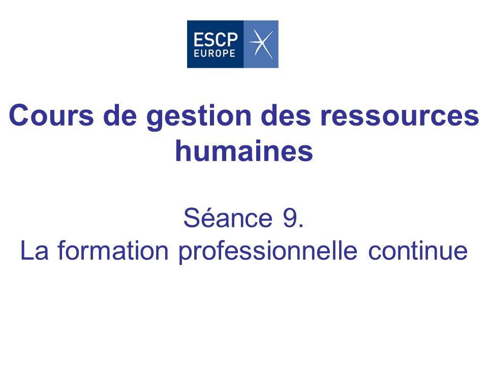 Cours de gestion des ressources humaines Séance 9. La formation professionnelle continue