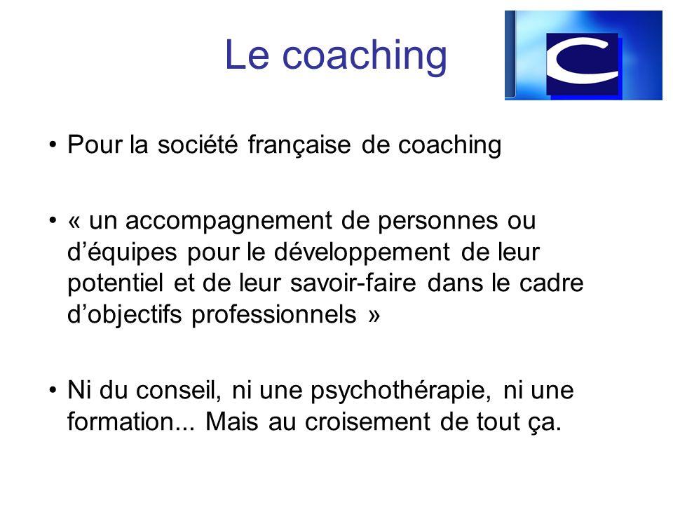 Pour la société française de coaching « un accompagnement de personnes ou déquipes pour le développement de leur potentiel et de leur savoir-faire dan