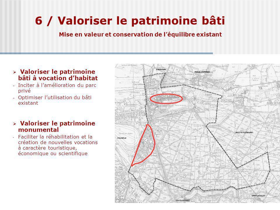 6 / Valoriser le patrimoine bâti Mise en valeur et conservation de léquilibre existant Valoriser le patrimoine bâti à vocation dhabitat - Inciter à la