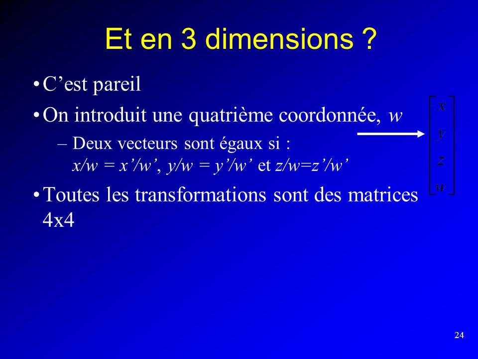 24 Et en 3 dimensions ? Cest pareil On introduit une quatrième coordonnée, w –Deux vecteurs sont égaux si : x/w = x/w, y/w = y/w et z/w=z/w Toutes les