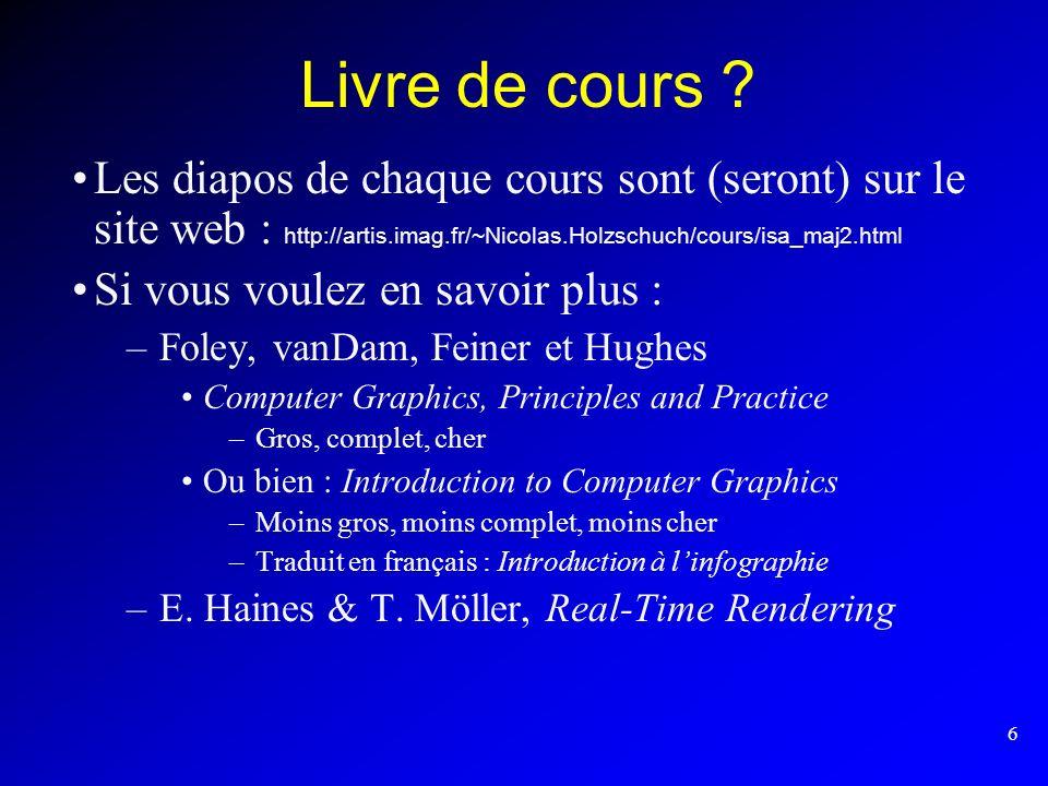 6 Livre de cours ? Les diapos de chaque cours sont (seront) sur le site web : http://artis.imag.fr/~Nicolas.Holzschuch/cours/isa_maj2.html Si vous vou