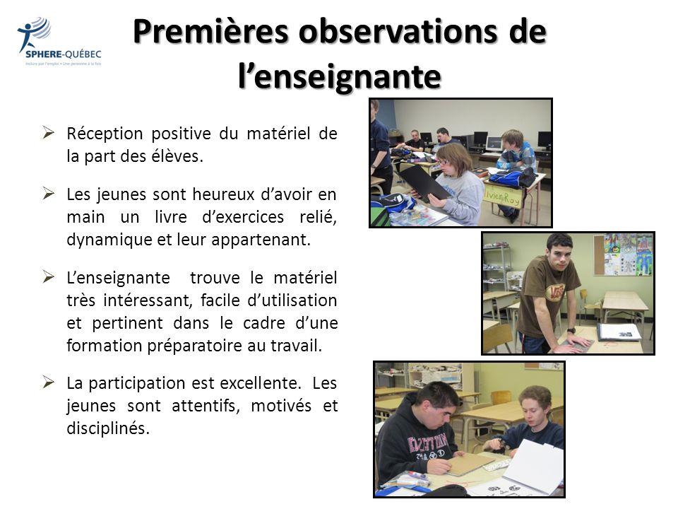 Premières observations de lenseignante Réception positive du matériel de la part des élèves. Les jeunes sont heureux davoir en main un livre dexercice