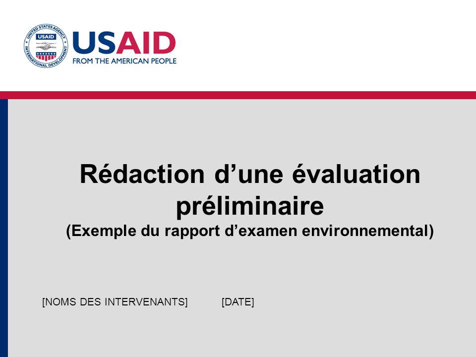 Rédaction dune évaluation préliminaire (Exemple du rapport dexamen environnemental) [DATE][NOMS DES INTERVENANTS]