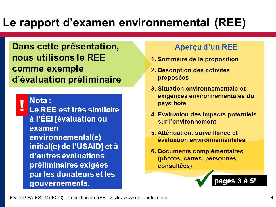 ENCAP EA-ESDM (IECG) - Rédaction du REE - Visitez www.encapafrica.org.4 Le rapport dexamen environnemental (REE) Dans cette présentation, nous utiliso