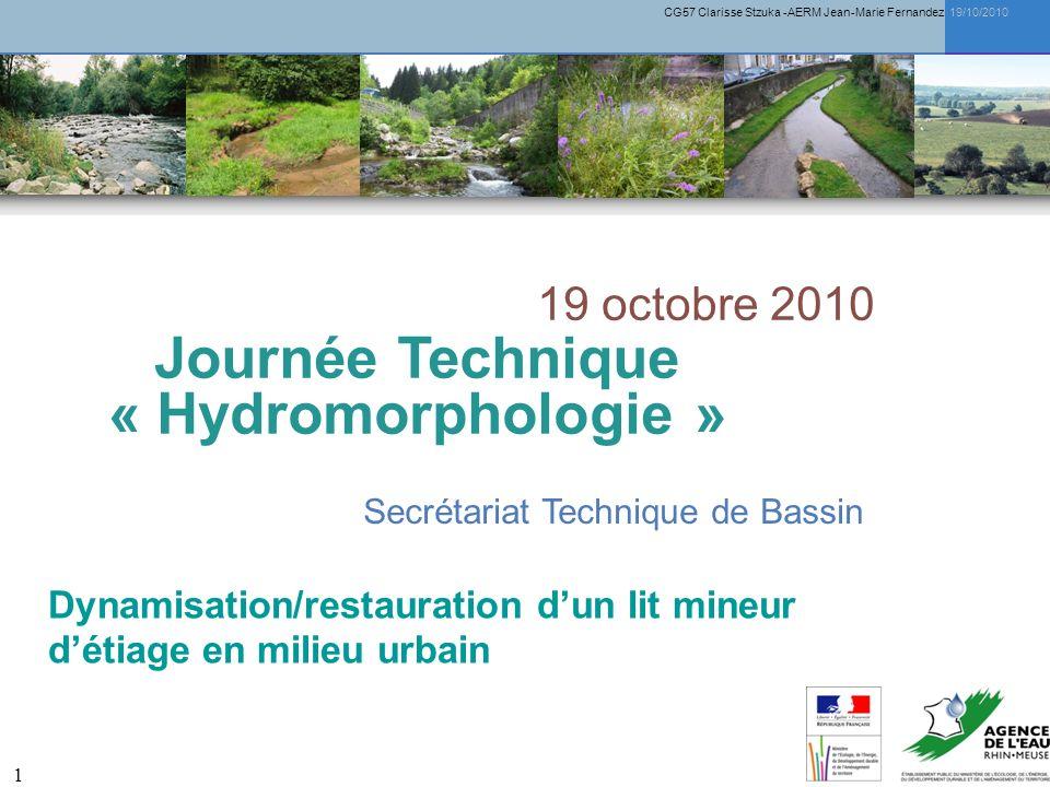 CG57 Clarisse Stzuka -AERM Jean-Marie Fernandez 19/10/2010 1 Journée Technique « Hydromorphologie » Secrétariat Technique de Bassin 19 octobre 2010 Dynamisation/restauration dun lit mineur détiage en milieu urbain