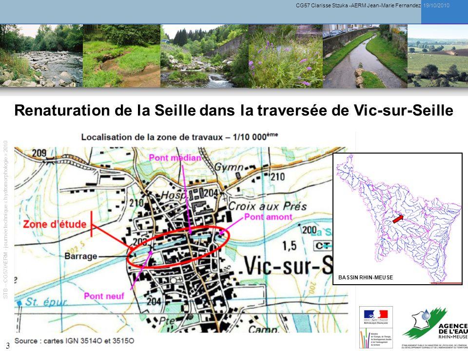 CG57 Clarisse Stzuka -AERM Jean-Marie Fernandez 19/10/2010 3 Renaturation de la Seille dans la traversée de Vic-sur-Seille BASSIN RHIN-MEUSE STB – CG57/AERM - journée technique « hydromorphologie » 2010