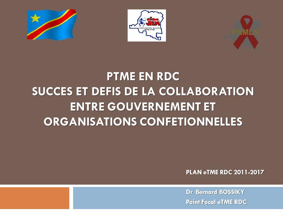 PTME EN RDC SUCCES ET DEFIS DE LA COLLABORATION ENTRE GOUVERNEMENT ET ORGANISATIONS CONFETIONNELLES PLAN eTME RDC 2011-2017 Dr Bernard BOSSIKY Point F