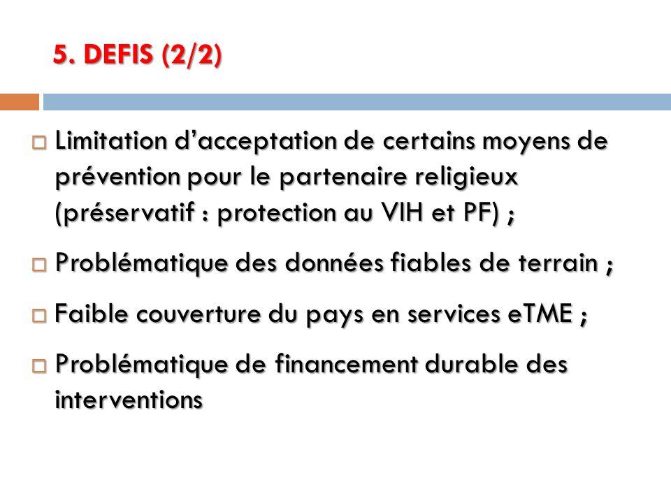 5. DEFIS (2/2) Limitation dacceptation de certains moyens de prévention pour le partenaire religieux (préservatif : protection au VIH et PF) ; Limitat