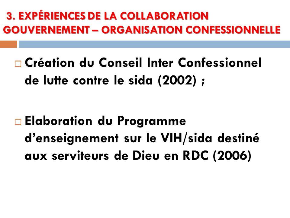 Création du Conseil Inter Confessionnel de lutte contre le sida (2002) ; Elaboration du Programme denseignement sur le VIH/sida destiné aux serviteurs