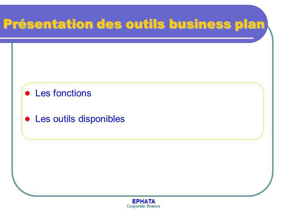 EPHATA Corporate finance Présentation des outils business plan Les fonctions Les outils disponibles