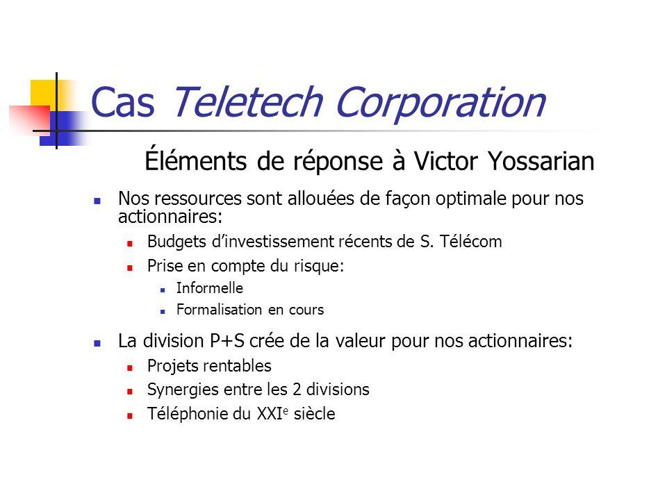 Cas Teletech Corporation Éléments de réponse à Victor Yossarian Nos ressources sont allouées de façon optimale pour nos actionnaires: Budgets dinvestissement récents de S.