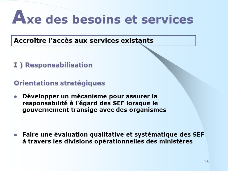 Orientations stratégiques Développer un mécanisme pour assurer la responsabilité à légard des SEF lorsque le gouvernement transige avec des organismes