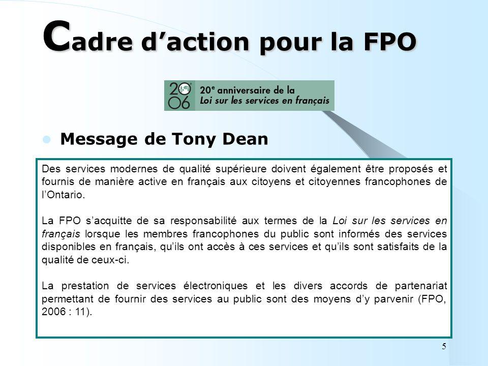5 C adre daction pour la FPO Message de Tony Dean Des services modernes de qualité supérieure doivent également être proposés et fournis de manière active en français aux citoyens et citoyennes francophones de lOntario.
