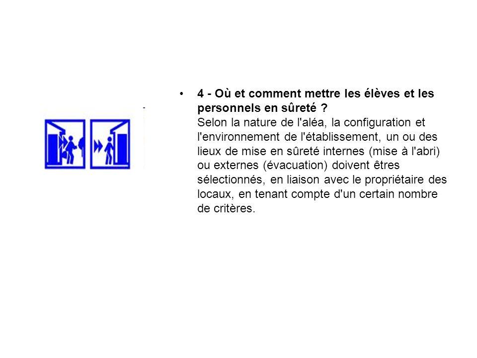 4 - Où et comment mettre les élèves et les personnels en sûreté ? Selon la nature de l'aléa, la configuration et l'environnement de l'établissement, u