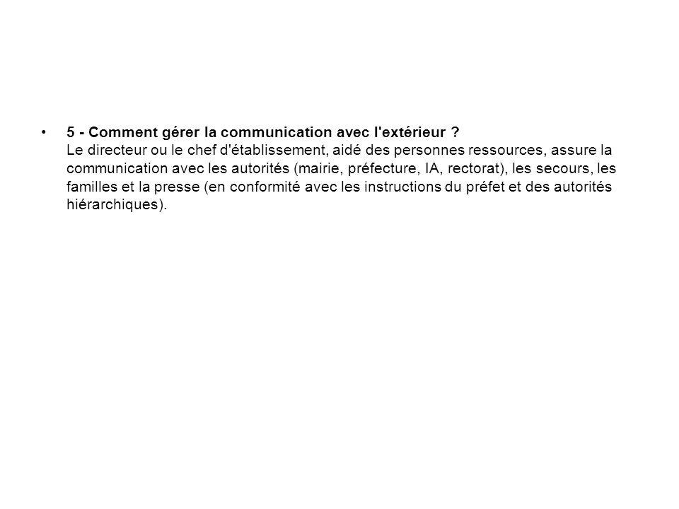 5 - Comment gérer la communication avec l'extérieur ? Le directeur ou le chef d'établissement, aidé des personnes ressources, assure la communication