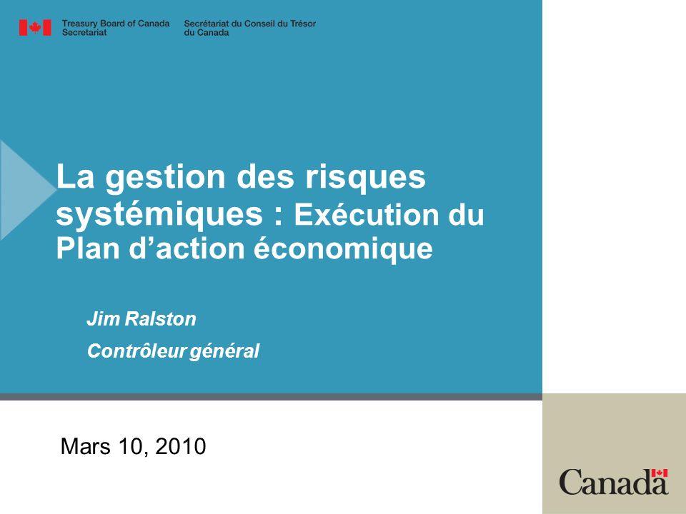 La gestion des risques systémiques : Exécution du Plan daction économique Jim Ralston Contrôleur général Mars 10, 2010