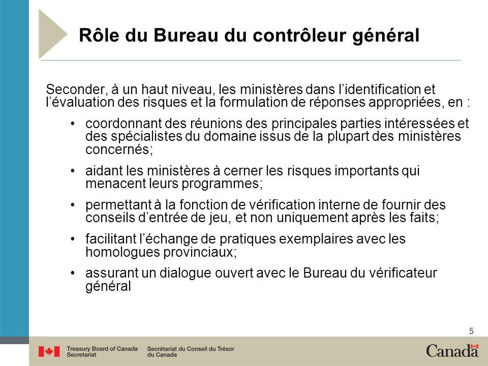5 Rôle du Bureau du contrôleur général Seconder, à un haut niveau, les ministères dans lidentification et lévaluation des risques et la formulation de