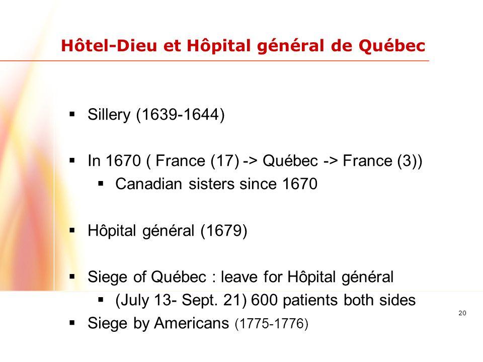 20 Hôtel-Dieu et Hôpital général de Québec Sillery (1639-1644) In 1670 ( France (17) -> Québec -> France (3)) Canadian sisters since 1670 Hôpital général (1679) Siege of Québec : leave for Hôpital général (July 13- Sept.