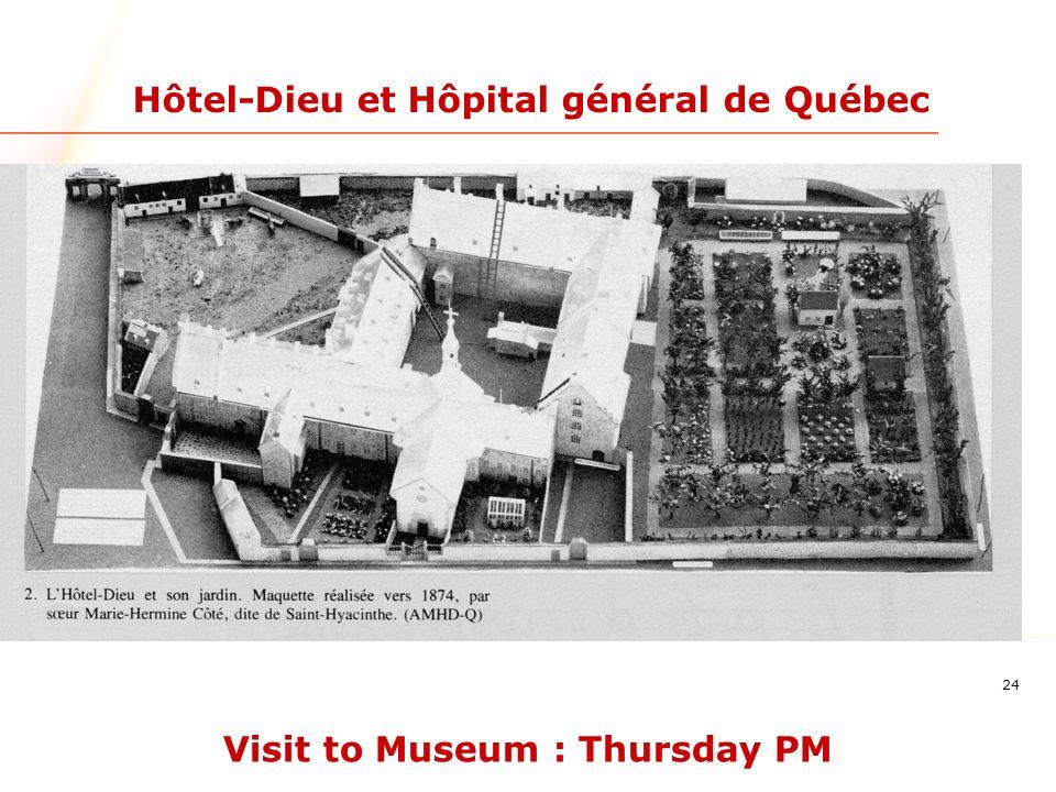 24 Hôtel-Dieu et Hôpital général de Québec Visit to Museum : Thursday PM