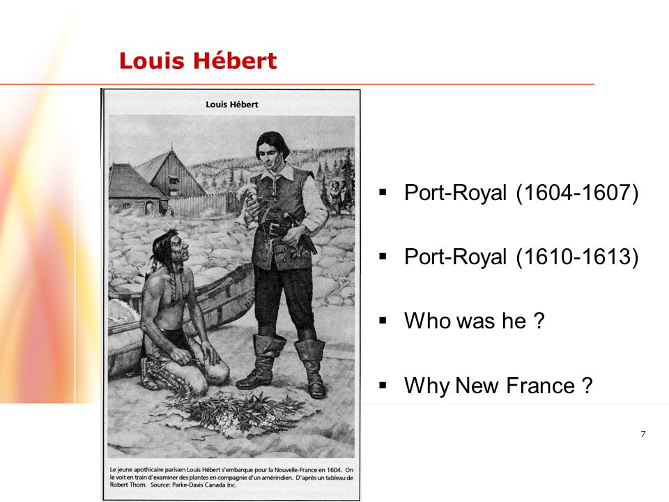 7 Port-Royal (1604-1607) Port-Royal (1610-1613) Who was he Why New France