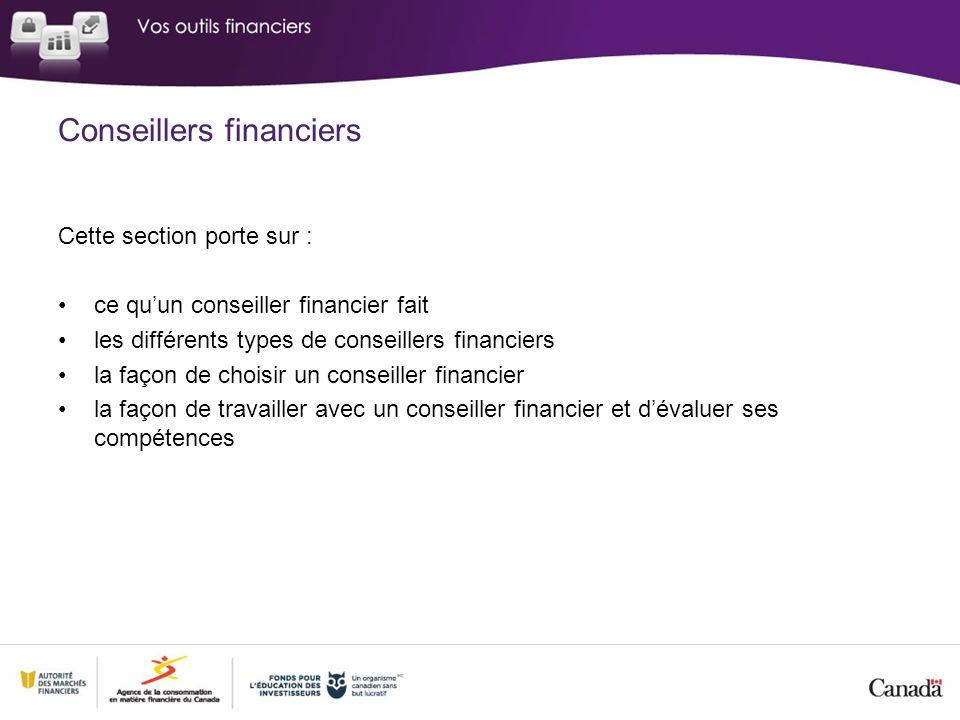 Cette section porte sur : ce quun conseiller financier fait les différents types de conseillers financiers la façon de choisir un conseiller financier