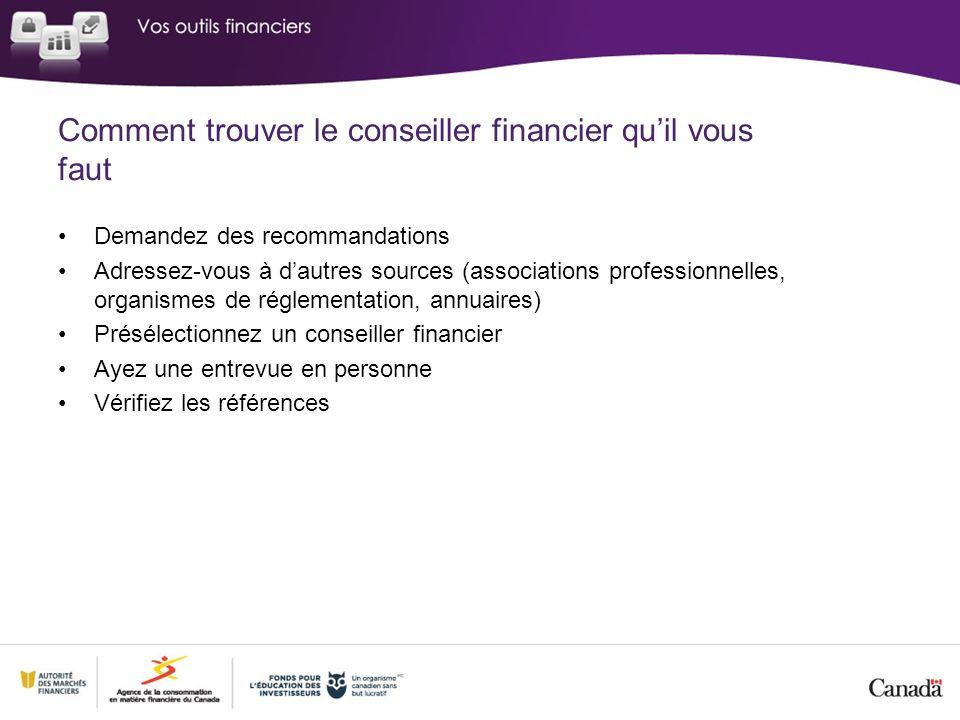 Comment trouver le conseiller financier quil vous faut Demandez des recommandations Adressez-vous à dautres sources (associations professionnelles, or