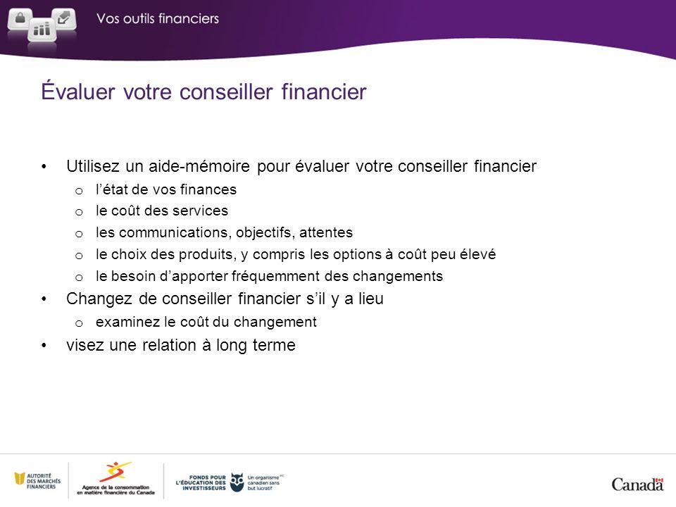 Évaluer votre conseiller financier Utilisez un aide-mémoire pour évaluer votre conseiller financier o létat de vos finances o le coût des services o l