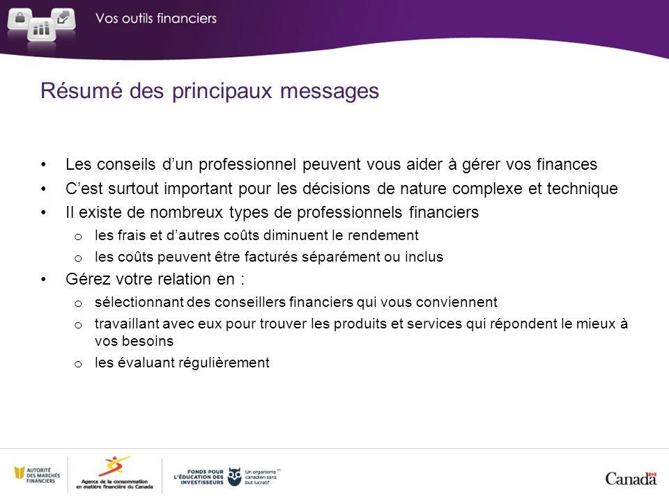 Résumé des principaux messages Les conseils dun professionnel peuvent vous aider à gérer vos finances Cest surtout important pour les décisions de nat