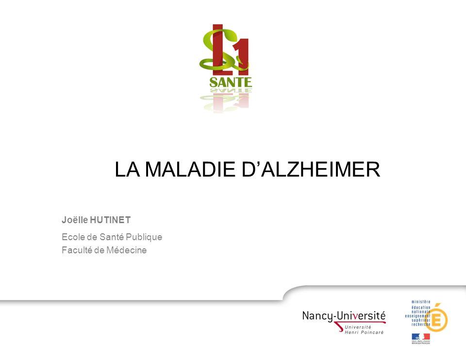 Joëlle HUTINET Ecole de Santé Publique Faculté de Médecine LA MALADIE DALZHEIMER