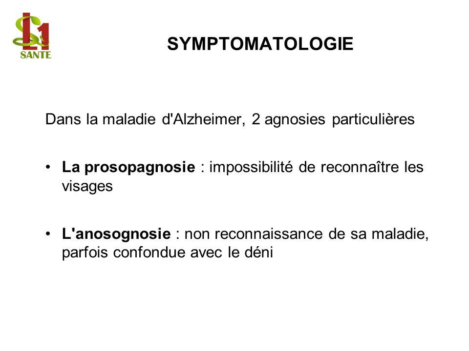 SYMPTOMATOLOGIE Dans la maladie d'Alzheimer, 2 agnosies particulières La prosopagnosie : impossibilité de reconnaître les visages L'anosognosie : non