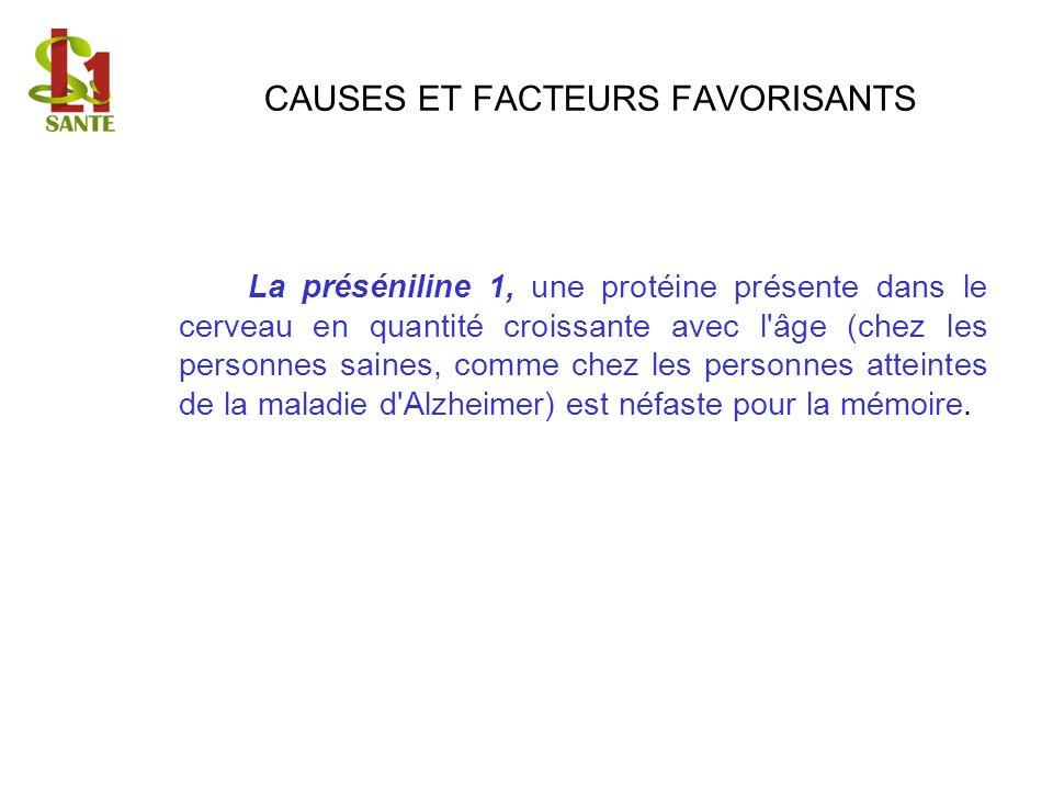 CAUSES ET FACTEURS FAVORISANTS La préséniline 1, une protéine présente dans le cerveau en quantité croissante avec l'âge (chez les personnes saines, c