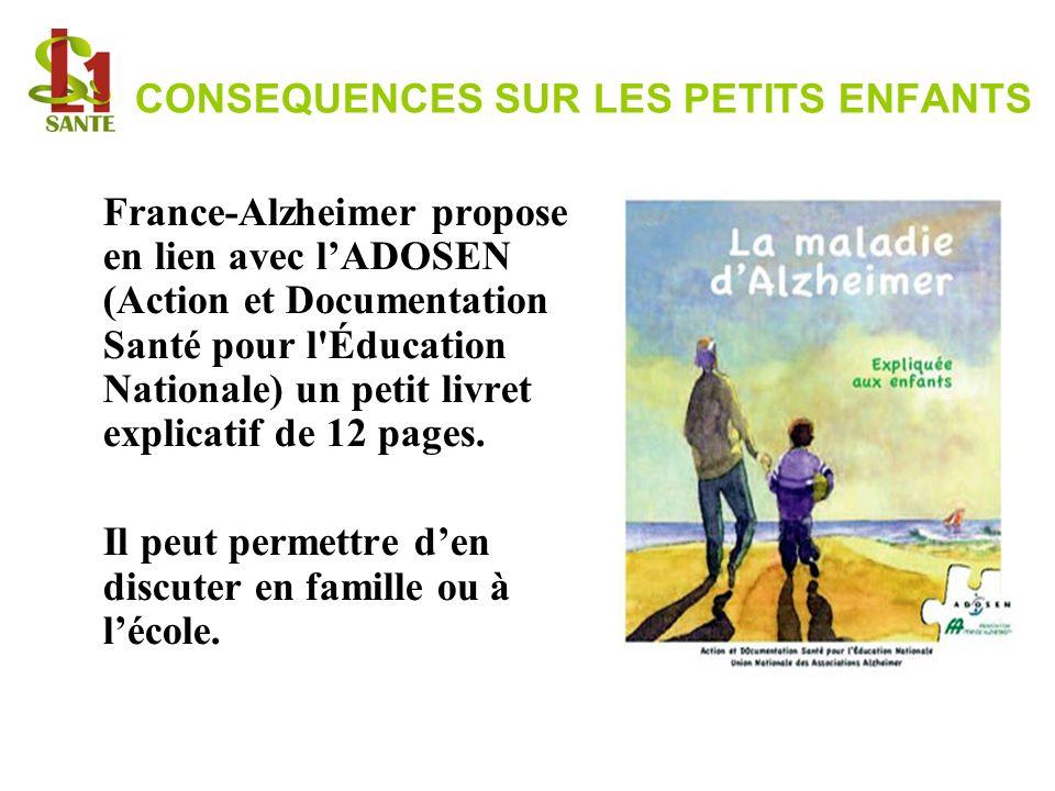 CONSEQUENCES SUR LES PETITS ENFANTS France-Alzheimer propose en lien avec lADOSEN (Action et Documentation Santé pour l'Éducation Nationale) un petit
