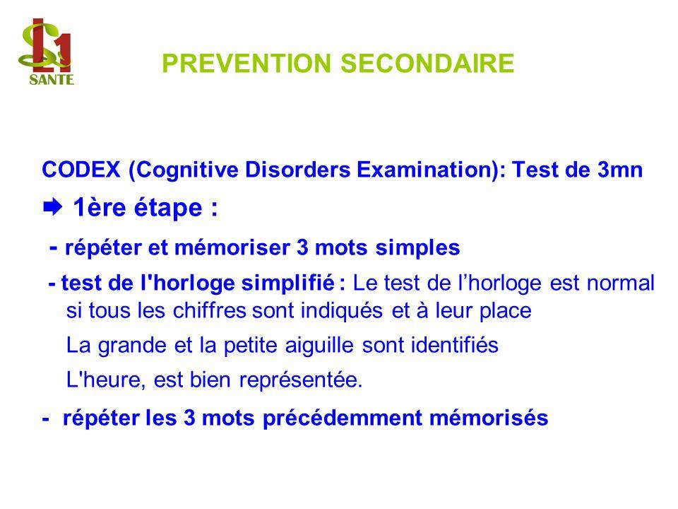 PREVENTION SECONDAIRE CODEX (Cognitive Disorders Examination): Test de 3mn 1ère étape : - répéter et mémoriser 3 mots simples - test de l'horloge simp