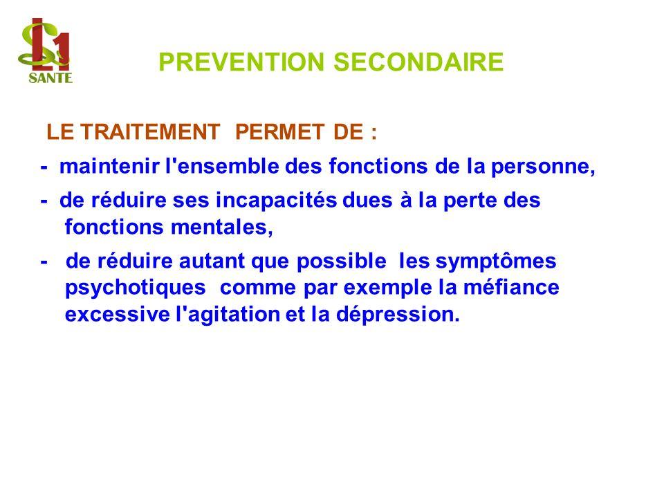 PREVENTION SECONDAIRE LE TRAITEMENT PERMET DE : - maintenir l'ensemble des fonctions de la personne, - de réduire ses incapacités dues à la perte des