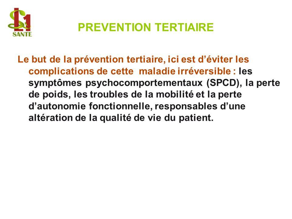 PREVENTION TERTIAIRE Le but de la prévention tertiaire, ici est déviter les complications de cette maladie irréversible : les symptômes psychocomporte