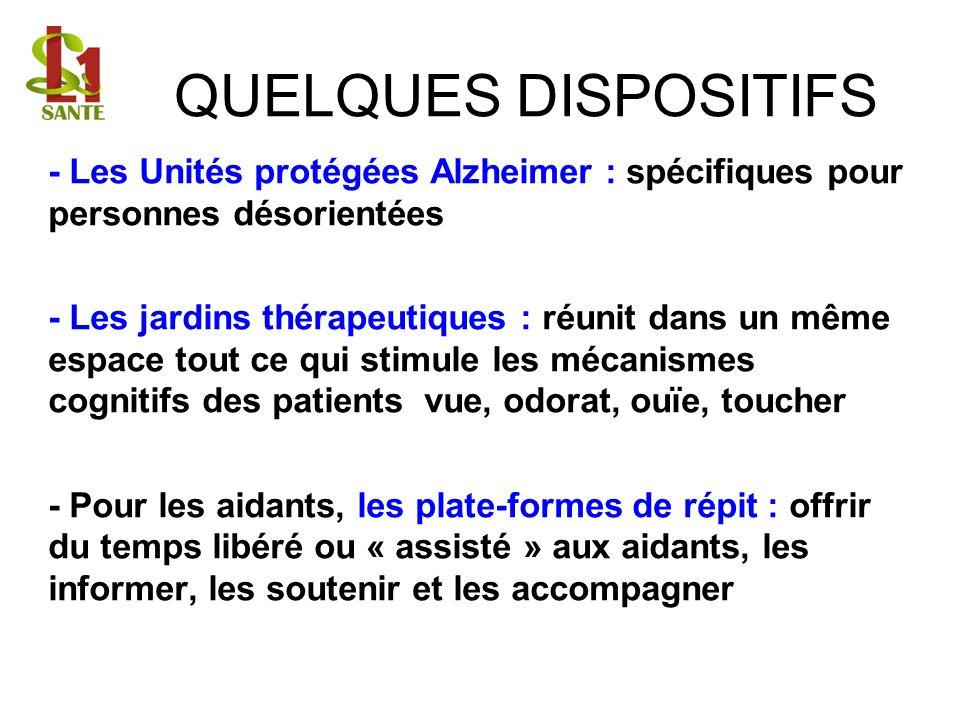 QUELQUES DISPOSITIFS - Les Unités protégées Alzheimer : spécifiques pour personnes désorientées - Les jardins thérapeutiques : réunit dans un même esp