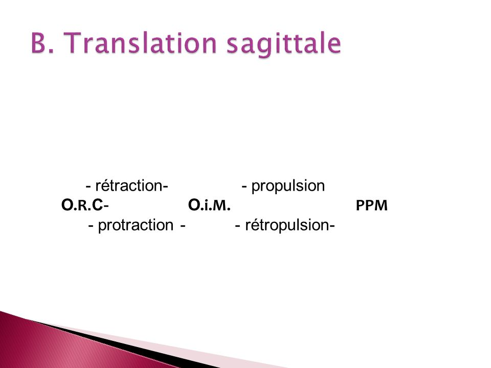 - rétraction- - propulsion O.R.C- O.i.M. PPM - protraction - - rétropulsion-