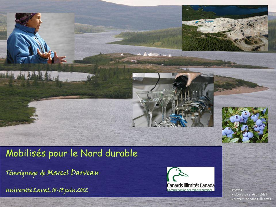 title slide Mobilisés pour le Nord durable Témoignage de Marcel Darveau Université Laval, 18-19 juin 2012 Photos laboratoire :ArcticNet autres: Canards Illimités