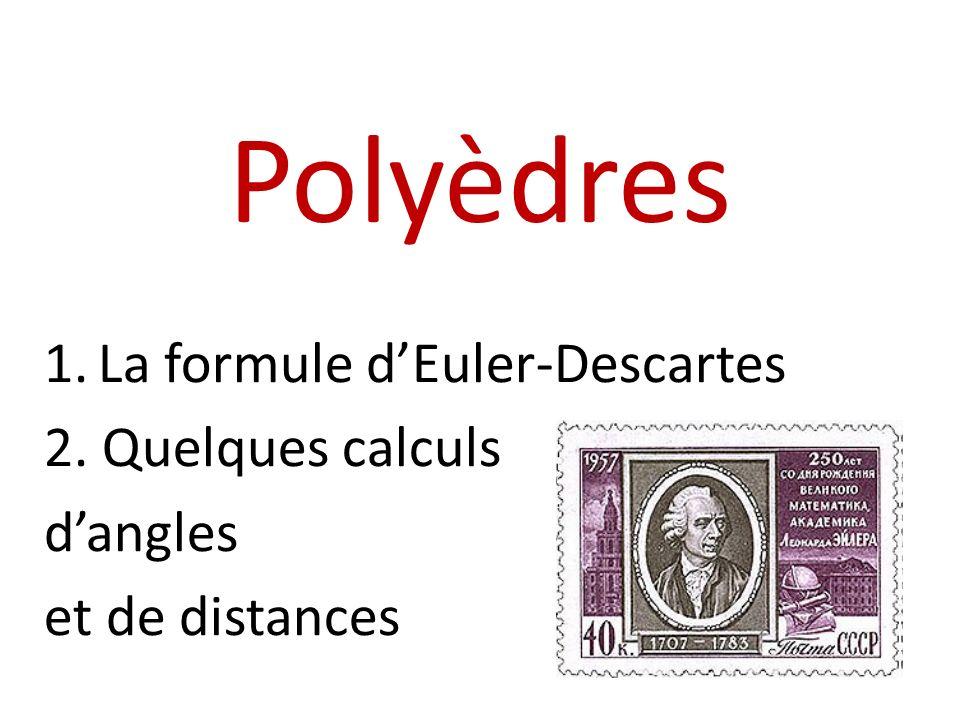 Polyèdres 1.La formule dEuler-Descartes 2. Quelques calculs dangles et de distances