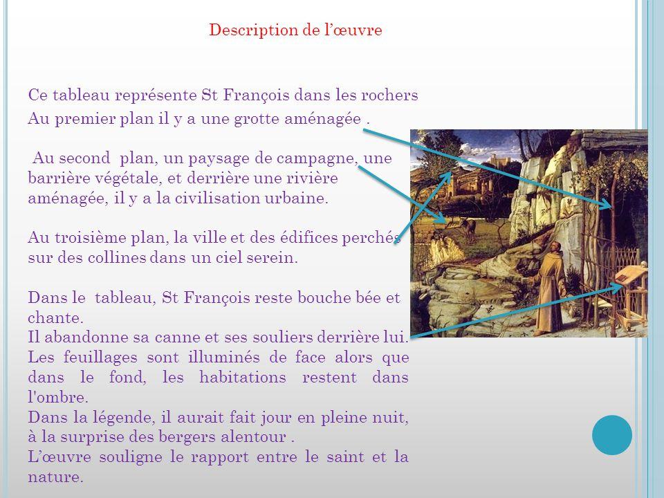 Ce tableau représente St François dans les rochers Description de lœuvre Au premier plan il y a une grotte aménagée. Au second plan, un paysage de cam