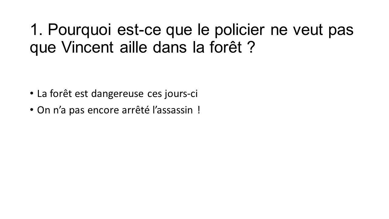 1. Pourquoi est-ce que le policier ne veut pas que Vincent aille dans la forêt .