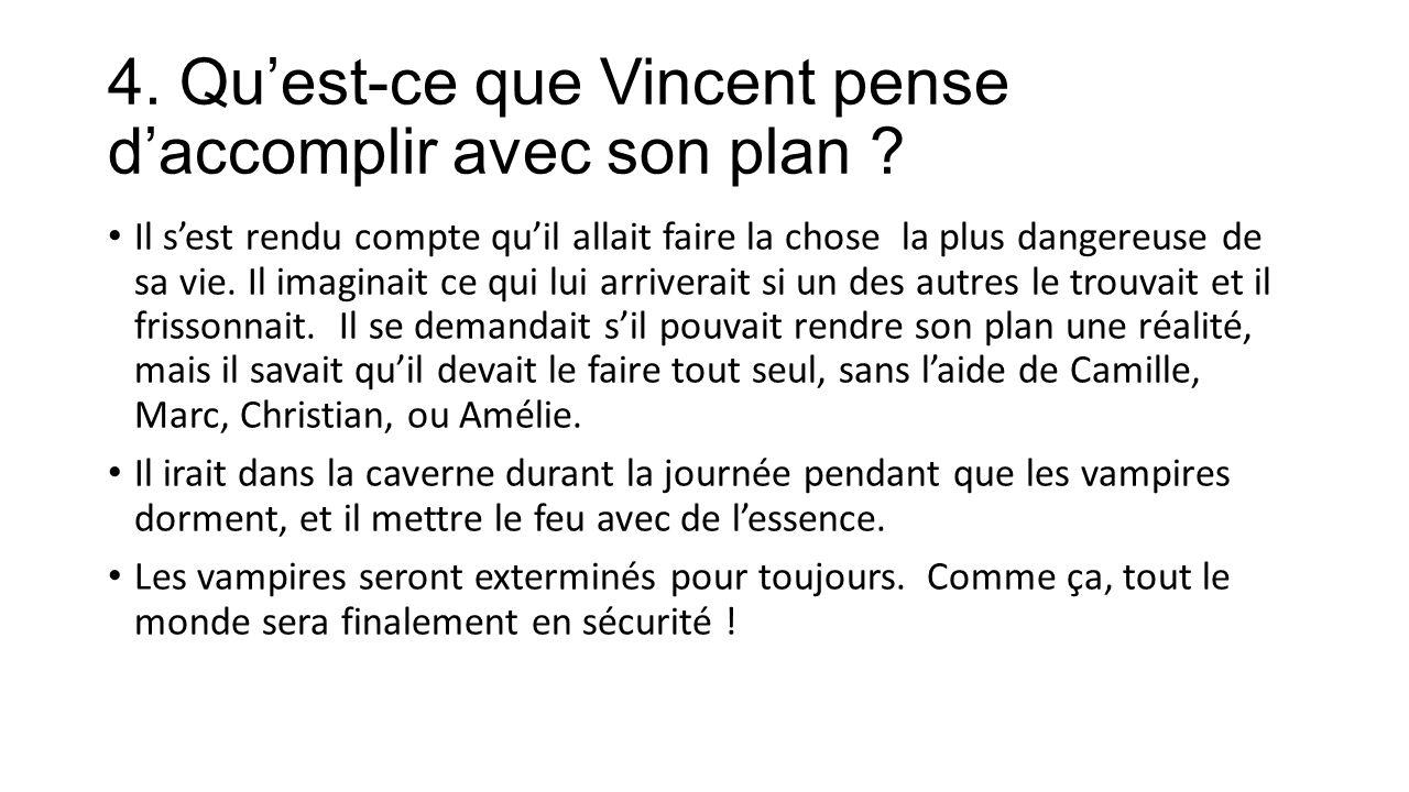 4. Quest-ce que Vincent pense daccomplir avec son plan .