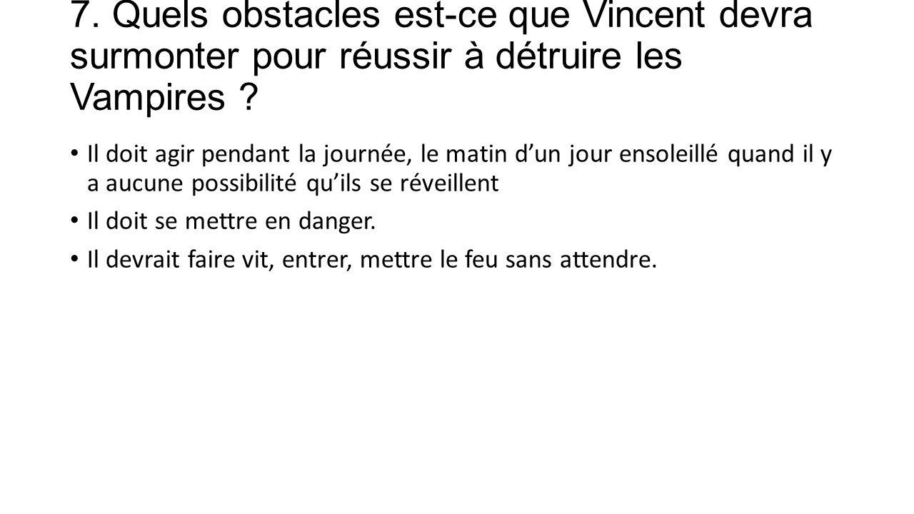 7. Quels obstacles est-ce que Vincent devra surmonter pour réussir à détruire les Vampires .