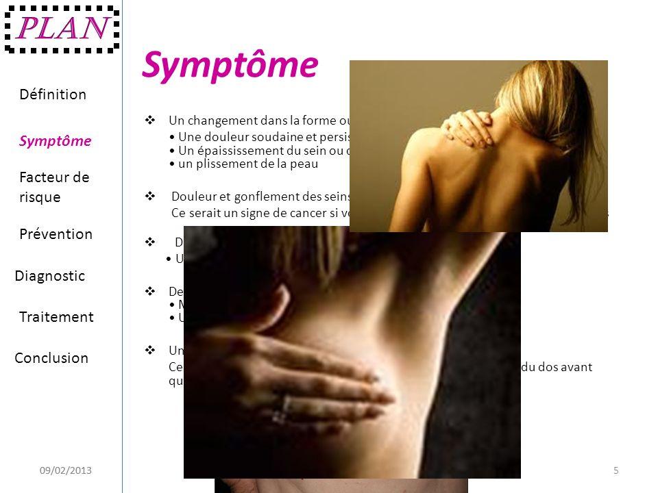 Symptôme Un changement dans la forme ou la taille du sein Une douleur soudaine et persistante à un endroit précis Un épaississement du sein ou de la r