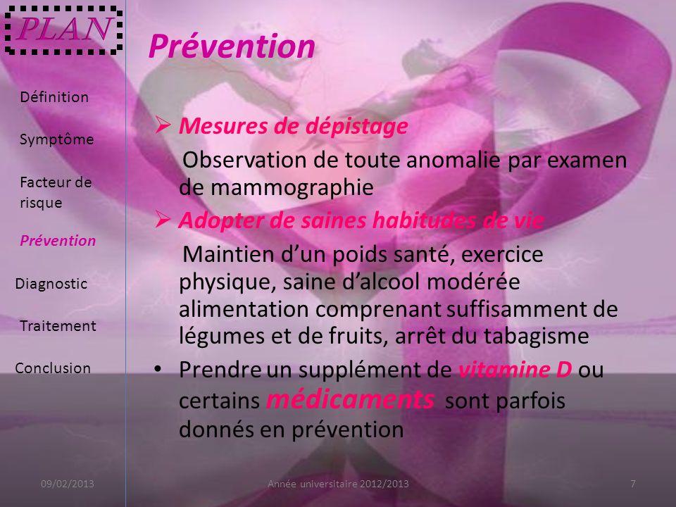 Prévention Mesures de dépistage Observation de toute anomalie par examen de mammographie Adopter de saines habitudes de vie Maintien dun poids santé,